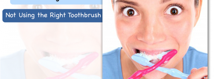 "Toothbrushing Mistake No.1: ""Not Using the Right Toothbrush"""