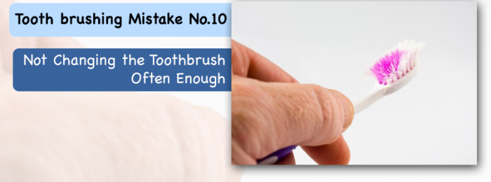 """Tooth brushing Mistake No.10: """"Not Changing the Toothbrush Often Enough"""""""