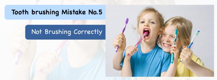 "Tooth brushing Mistake No.5: ""Not Brushing Correctly"""
