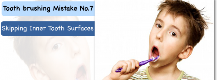 "Tooth Brushing Mistake No.7: ""Skipping Inner Tooth Surfaces"""