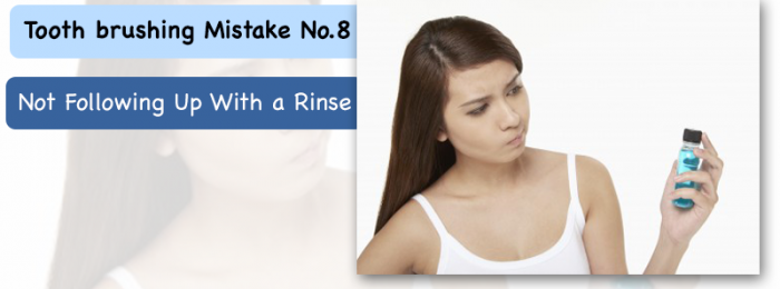 """Tooth brushing Mistake No.8: """"Not Following Up With a Rinse"""""""