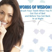 "Words of Wisdom No.9: ""Brush Your Teeth When You First Get Out of Bed and Before You Get Back In at Night"" 5"