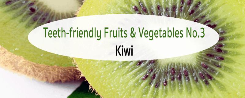 Teeth-friendly Fruits & Vegetables No. 3: Kiwi 1