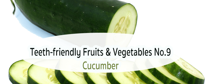 Teeth-friendly Fruits & Vegetables No. 9: Cucumber 1